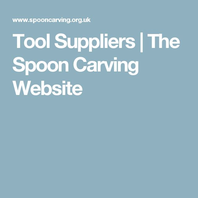 Tool Suppliers   The Spoon Carving Website