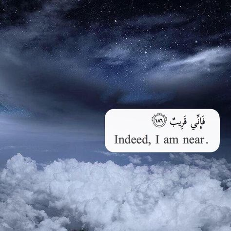 And when My servants ask you O Muhammad concerning Me - indeed I am near. I respond to the invocation of the supplicant when he calls upon Me (2:186)