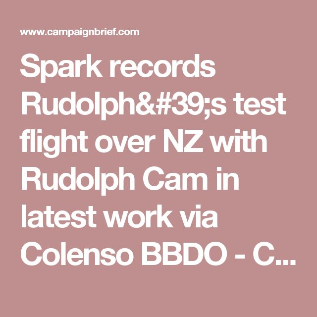 Spark records Rudolph's test flight over NZ with Rudolph Cam in latest work via Colenso BBDO - Campaign Brief New Zealand