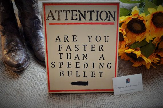 Are You Faster than a Speeding Bullet Sign / by BootsAndDirtRoads