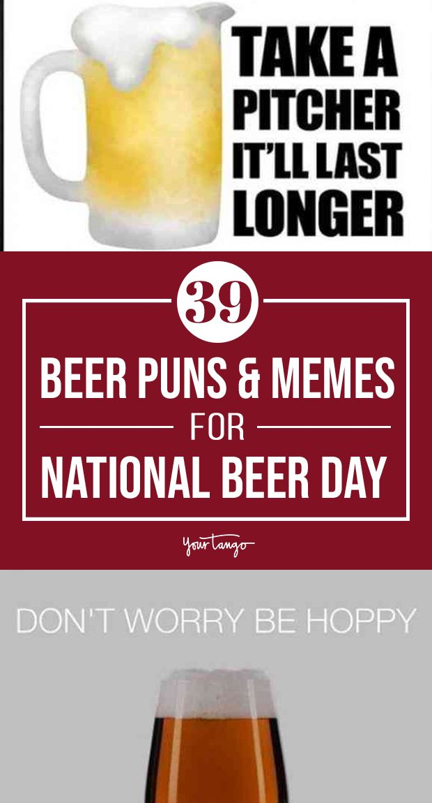 39 Best Beer Puns And National Beer Day Memes Beer Puns Beer Memes Beer Day