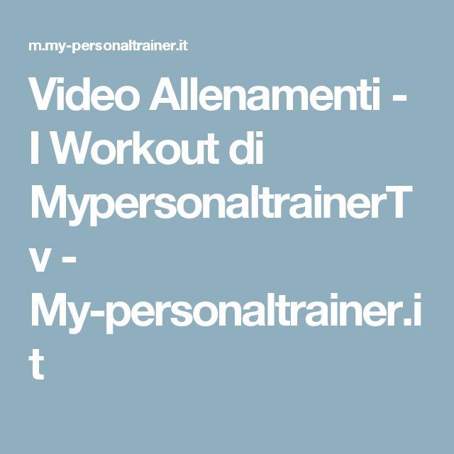 Video Allenamenti - I Workout di MypersonaltrainerTv - My-personaltrainer.it
