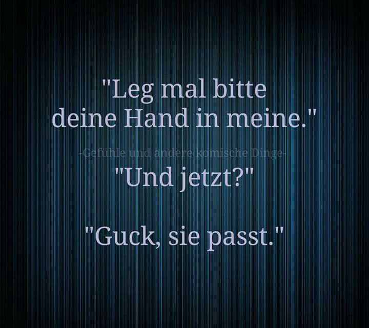 """""""Leg mal bitte deine Hand in meine""""..."""