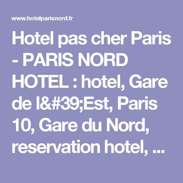 Hotel pas cher Paris - PARIS NORD HOTEL : hotel, Gare de l'Est, Paris 10, Gare du Nord, reservation hotel, hotel bien deservis, dormir pas cher