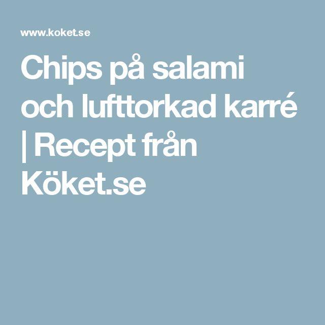 Chips på salami och lufttorkad karré | Recept från Köket.se
