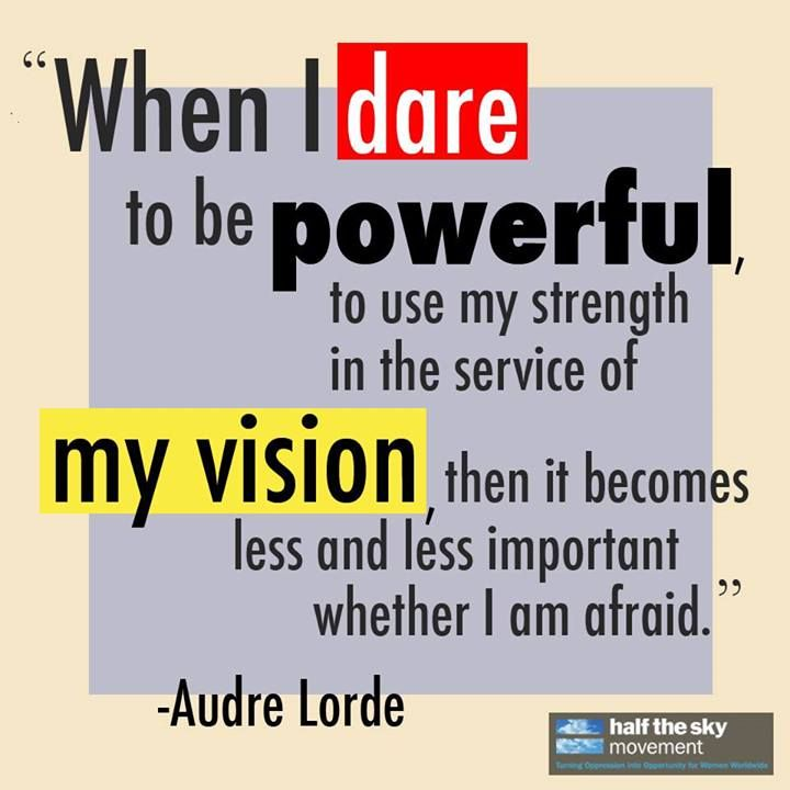"Dare Quotes: ""When I Dare To Be Powerful, To Use My Strength In The"