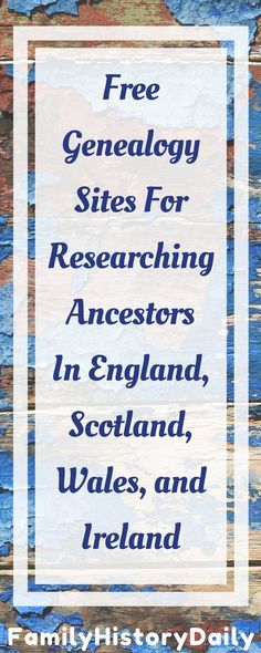 Five Free Genealogy Sites For Researching Your Ancestors in England, Wales, Scotland, and Ireland.