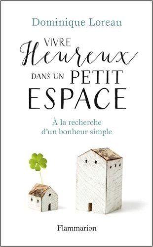 Amazon.fr - Vivre heureux dans un petit espace - Dominique Loreau - Livres