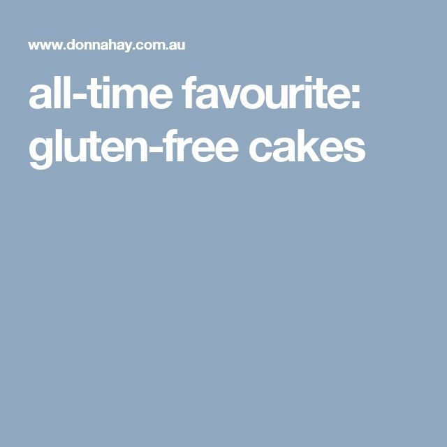 all-time favourite: gluten-free cakes