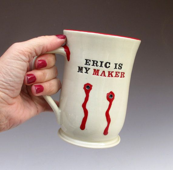 True Blood mug (Maid of Clay).  I would prefer Bill!