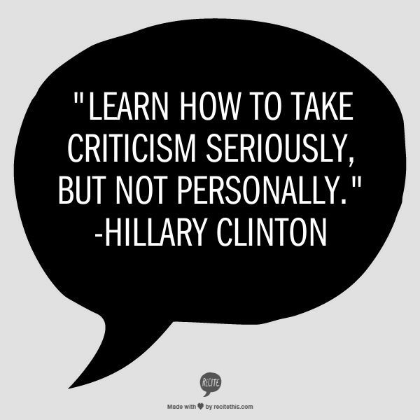 Learn how to take criticism seriously, but not personally