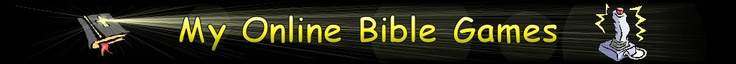 My Online Bible Games   Test your Bible knowledge and have fun at the same time, Both children and adults