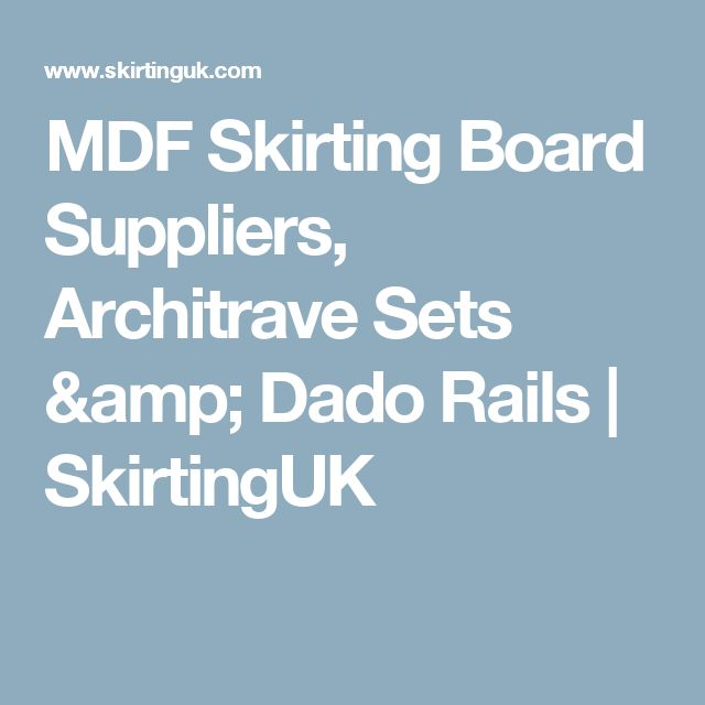 MDF Skirting Board Suppliers, Architrave Sets & Dado Rails | SkirtingUK
