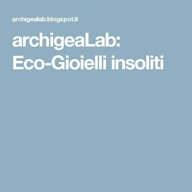archigeaLab: Eco-Gioielli insoliti