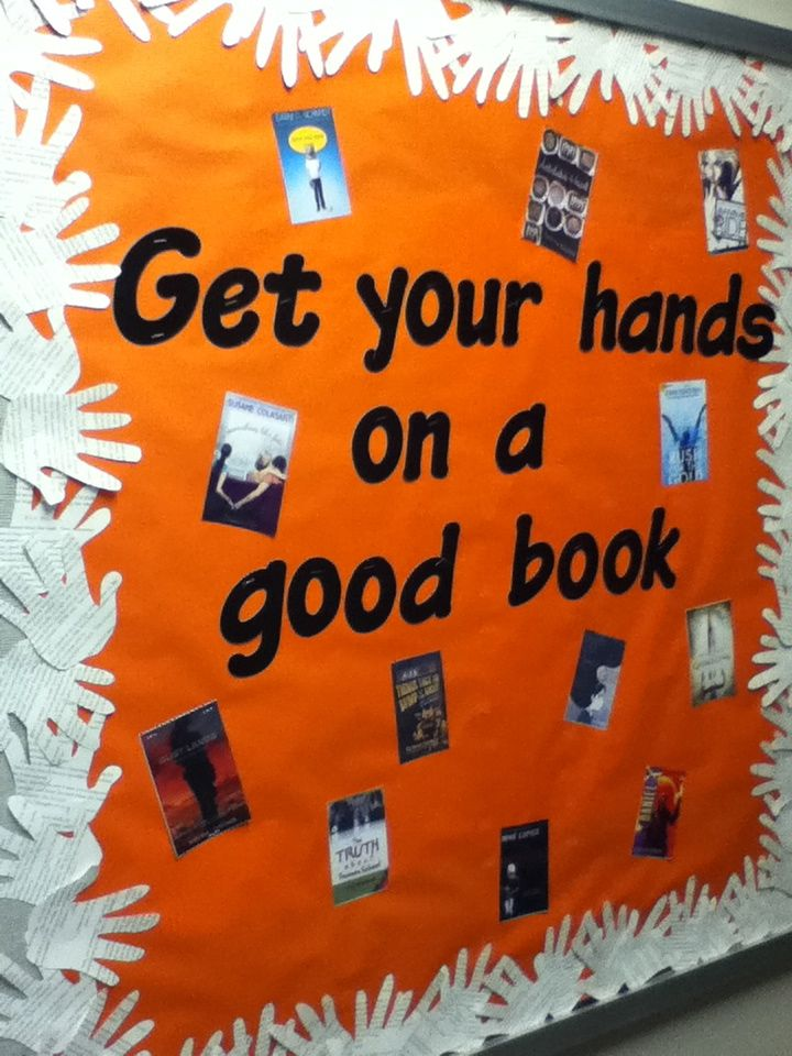 Have students hands go around the bulletin board but then as an extra after a student reads a good book, take a picture of them with the book and put it on the board with their comment