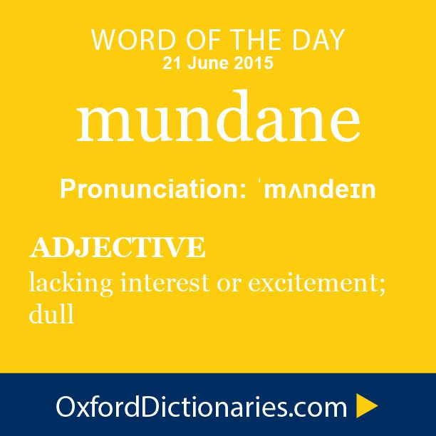 mundane (adjective): Lacking interest or excitement; dull. Word of the Day for 21 June 2015. #WOTD #WordoftheDay #mundane
