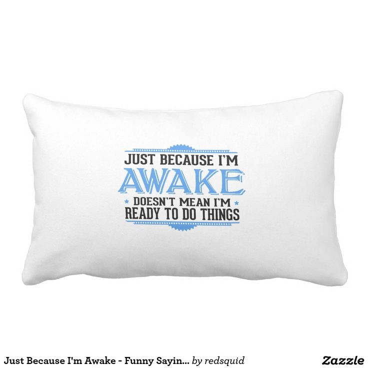 Just Because I'm Awake - Funny Sayings