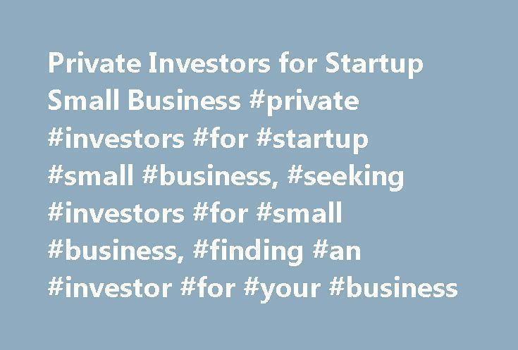 Private Investors for Startup Small Business #private #investors #for #startup #small #business, #seeking #investors #for #small #business, #finding #an #investor #for #your #business http://invest.remmont.com/private-investors-for-startup-small-business-private-investors-for-startup-small-business-seeking-investors-for-small-business-finding-an-investor-for-your-business-2/ Seeking Investors for Small Business In the United States, banks are still the most popular way to get startup money…