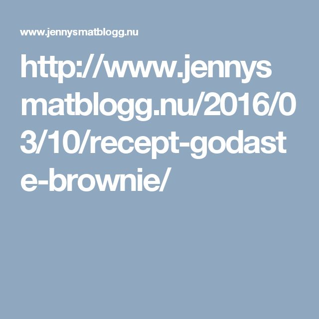 http://www.jennysmatblogg.nu/2016/03/10/recept-godaste-brownie/