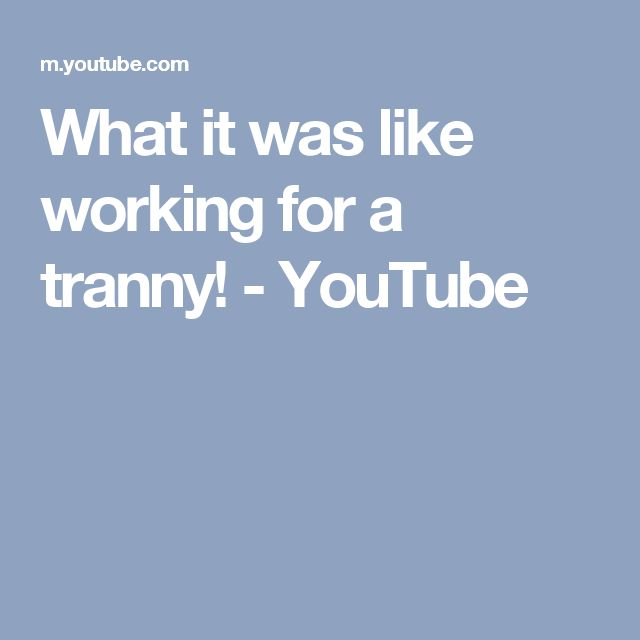What it was like working for a tranny! - YouTube