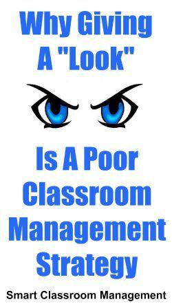 """Smart Classroom Management: Why Giving A """"Look"""" Is A Poor Classroom Management Strategy"""