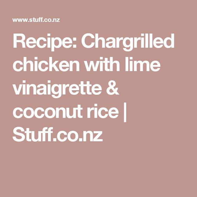 Recipe: Chargrilled chicken with lime vinaigrette & coconut rice | Stuff.co.nz