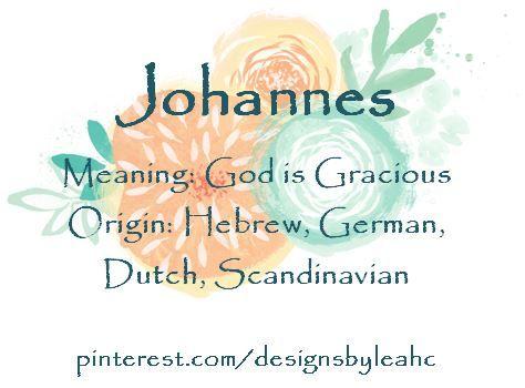 Baby Boy Name: Johannes. Variation of John. Meaning: God is Gracious. Origin: Hebrew, German, Dutch, Scandinavian. Nickname: Hans. #babyname #babynames #babyboynames #babyboyname #biblicalbabynames #johannes #hans #hansel #john