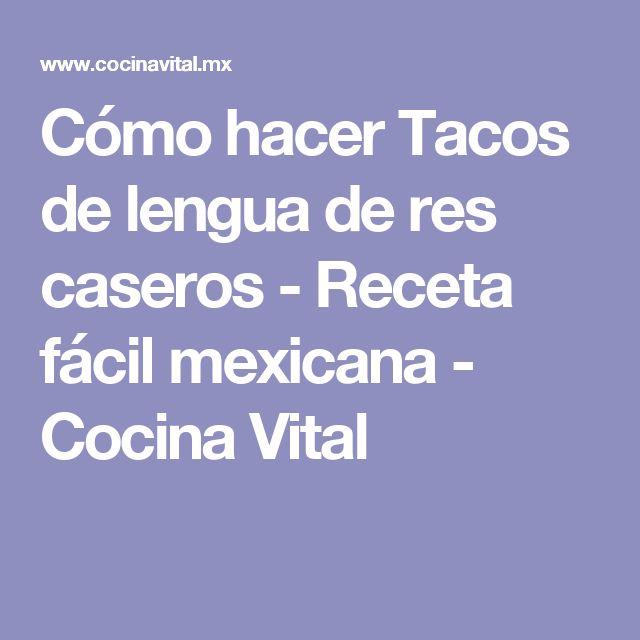 Cómo hacer Tacos de lengua de res caseros - Receta fácil mexicana - Cocina Vital