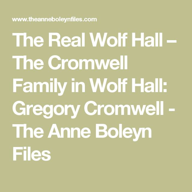 The Real Wolf Hall – The Cromwell Family in Wolf Hall: Gregory Cromwell - The Anne Boleyn Files