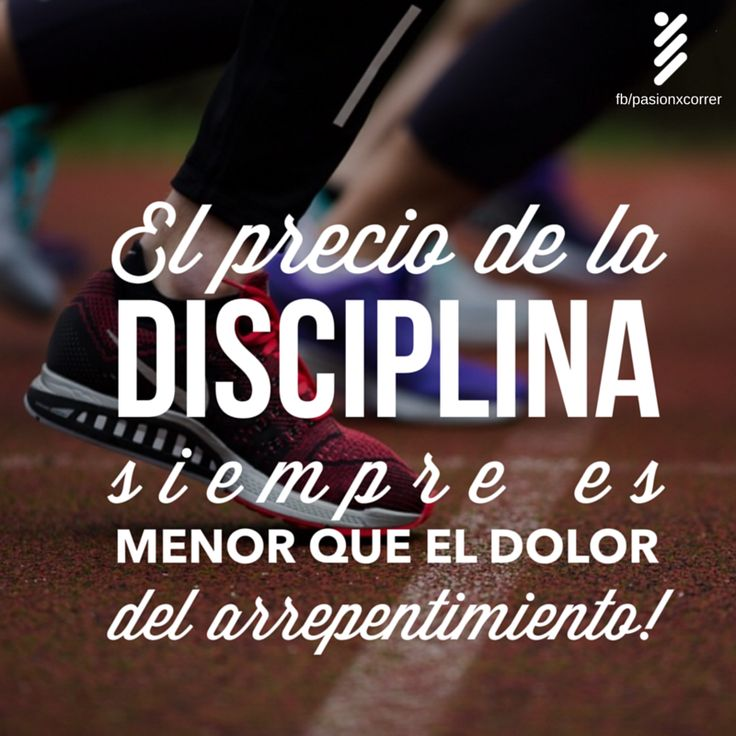 El precio de la disciplina siempre es menor que el dolor del arrepentimiento - The price of discipline is always less than the pain of regret