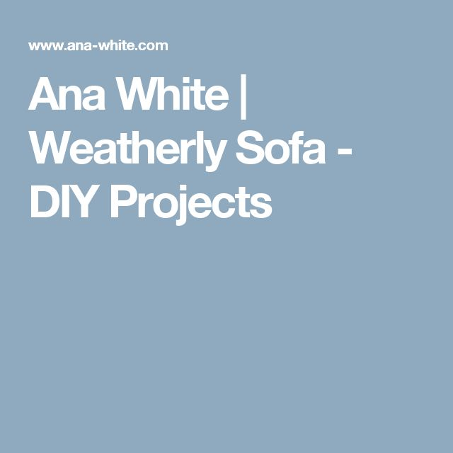 Ana White | Weatherly Sofa - DIY Projects