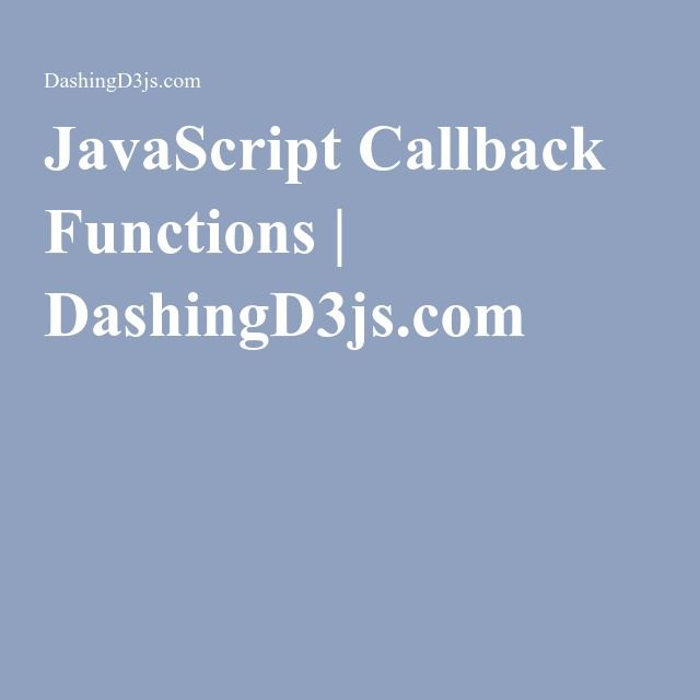 JavaScript Callback Functions | DashingD3js.com