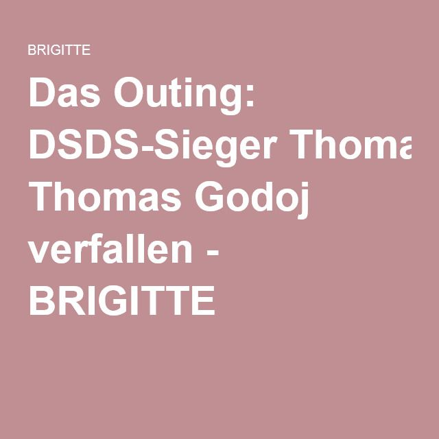 Das Outing: DSDS-Sieger Thomas Godoj verfallen - BRIGITTE