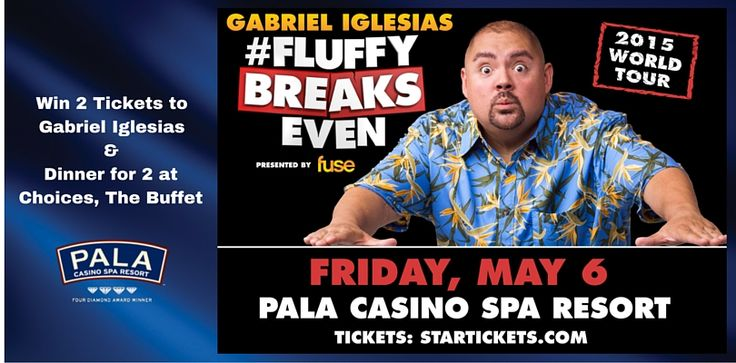 Gabriel Iglesias at Pala Casino Spa & Resort Win 2 Tickets to Gabriel Iglesias and Dinner for 2 at Choices, The Buffet. Friday, May 6, 2016 8:00 PM Events Center Tickets on sale: Friday, January 29 at 10:00 AM
