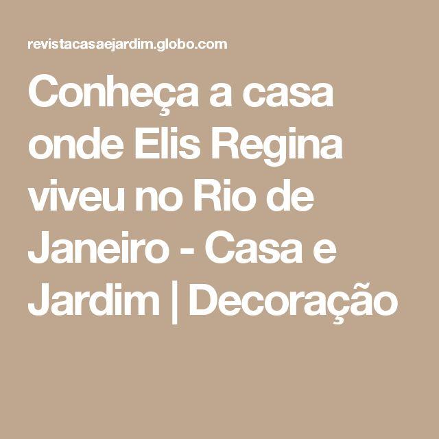 Conheça a casa onde Elis Regina viveu no Rio de Janeiro - Casa e Jardim   Decoração