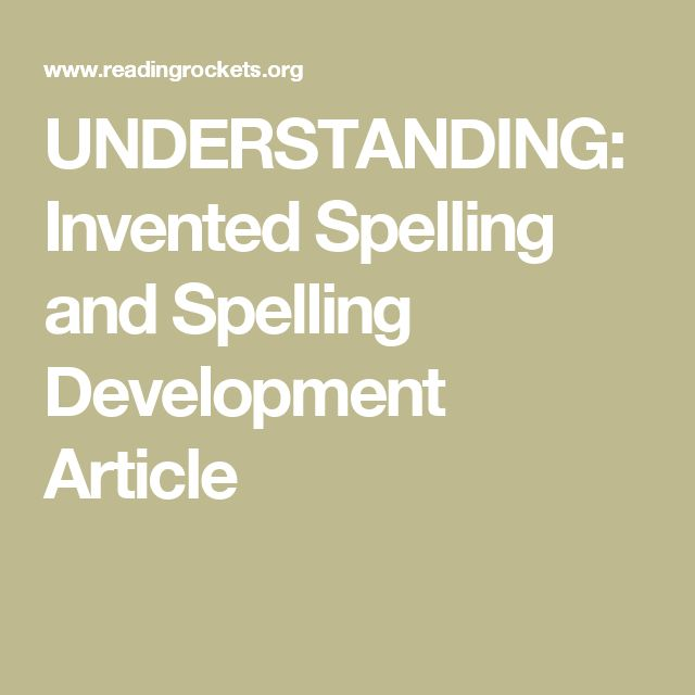 UNDERSTANDING: Invented Spelling and Spelling Development  Article