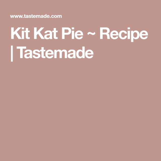 Kit Kat Pie ~ Recipe   Tastemade