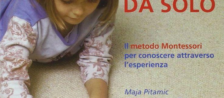 Scuola in soffitta – Blog per mamme Imparo a fare da solo. Libro sul metodo Montessori