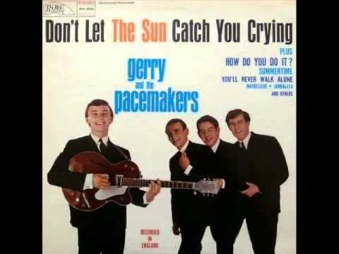 Gerry and the Pacemakers - Don't Let the Sun Catch You Crying http://www.youtube.com/watch?v=03Oo7nCF6Iw
