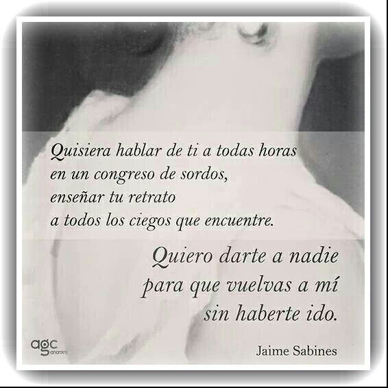 """""""Quisiera hablar de ti..."""" #Jaime Sabines#"""