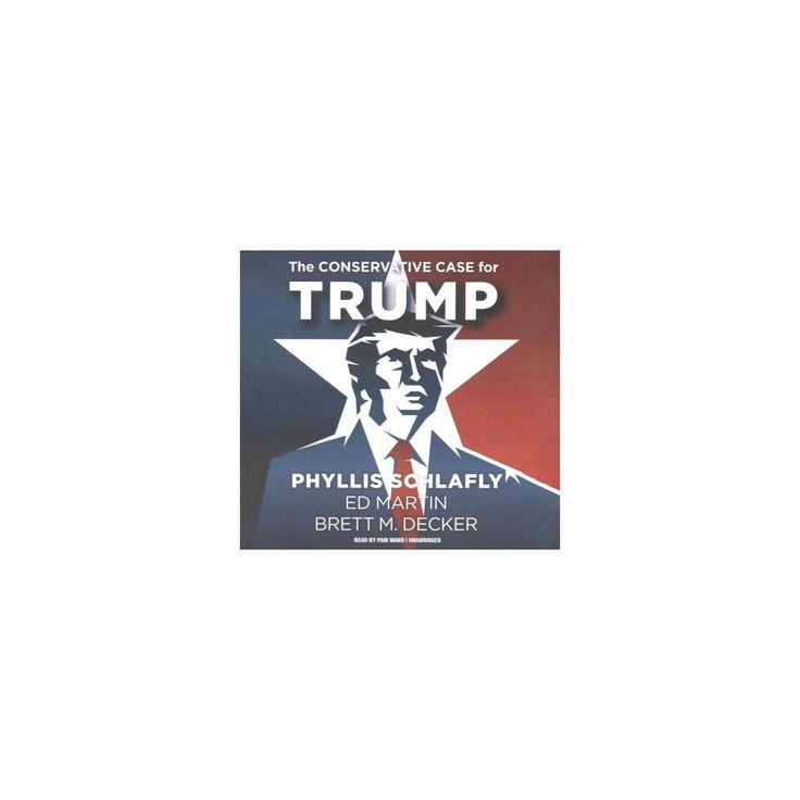 Conservative Case for Trump : Library Edition (Unabridged) (CD/Spoken Word) (Phyllis Schlafly)