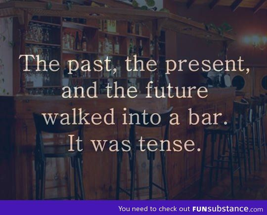 Lol Nerdy English humor.  Looks like a great opener for my verb tenses power point!