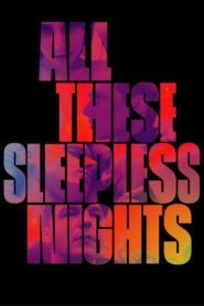 Nonton All These Sleepless Nights (2016) Sub Indo Cinema 21 Streaming