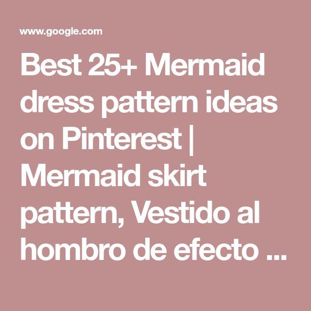 Best 25+ Mermaid dress pattern ideas on Pinterest | Mermaid skirt pattern, Vestido al hombro de efecto plisado and Dress styles