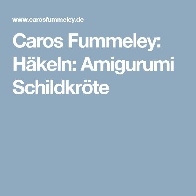 Caros Fummeley: Häkeln: Amigurumi Schildkröte