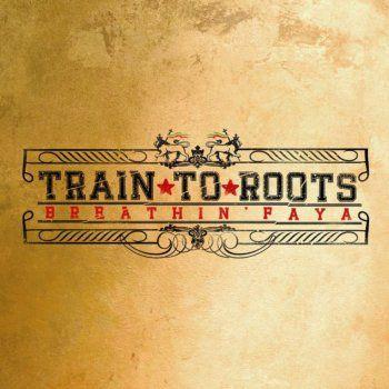 Train To Roots - Breathin' Faya