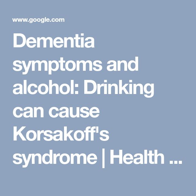Dementia symptoms and alcohol: Drinking can cause Korsakoff's syndrome | Health | Life & Style | Express.co.uk