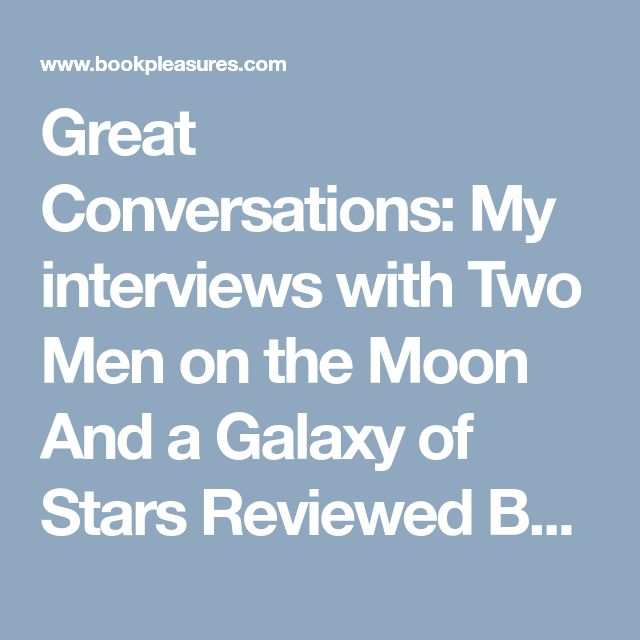 Great Conversations: My interviews with Two Men on the Moon And a Galaxy of Stars Reviewed By Norm Goldman of Bookpleasures.com