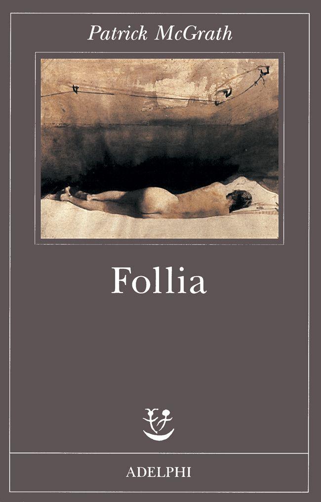 """Patrick McGrath, """"Follia"""" - Adelphi Edizioni"""