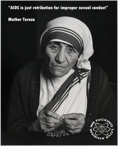 """AIDS is just retribution for improper sexual conduct."" — Mother Teresa"